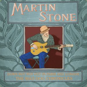 MARTIN STONE - DOWN BUT NOT OUT IN PARIS AND LONDON: THE MAD DOG CHRONICLES